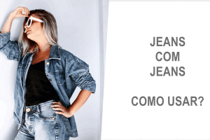 Jeans com Jeans (Denim Fever!)