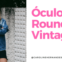 Look do dia: Óculos Redondo Vintage